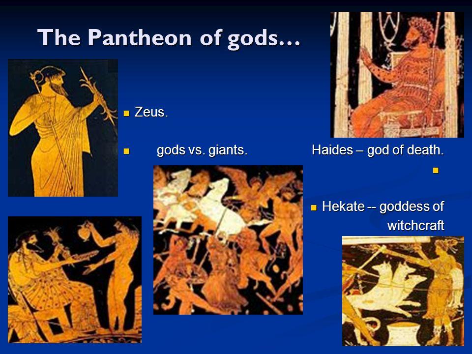The Pantheon of gods… Zeus. Zeus. gods vs. giants.Haides – god of death. gods vs. giants.Haides – god of death. Hekate -- goddess of Hekate -- goddess