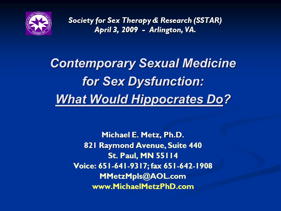 Society for Sex Therapy & Research (SSTAR) April 3, 2009 - Arlington, VA. Contemporary Sexual Medicine for Sex Dysfunction: What Would Hippocrates Do?