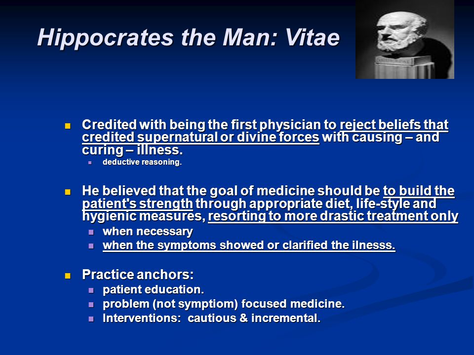 Hippocrates the Scientist: He challenged beliefs of supernatural or divine forces as: He challenged beliefs of supernatural or divine forces as: sources and causes or sources and causes or cures of illness.
