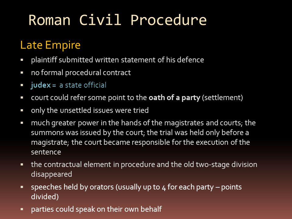 Roman Civil Procedure Late Empire  plaintiff submitted written statement of his defence  no formal procedural contract  judex = a state official 