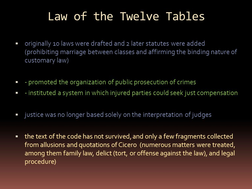 Law of the Twelve Tables  originally 10 laws were drafted and 2 later statutes were added (prohibiting marriage between classes and affirming the bin