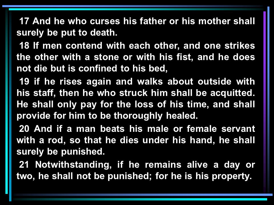 17 And he who curses his father or his mother shall surely be put to death.