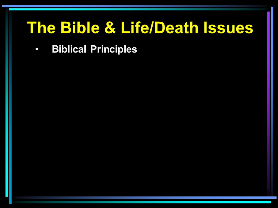 The Bible & Life/Death Issues Biblical Principles
