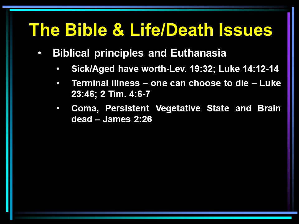 The Bible & Life/Death Issues Biblical principles and Euthanasia Sick/Aged have worth-Lev.