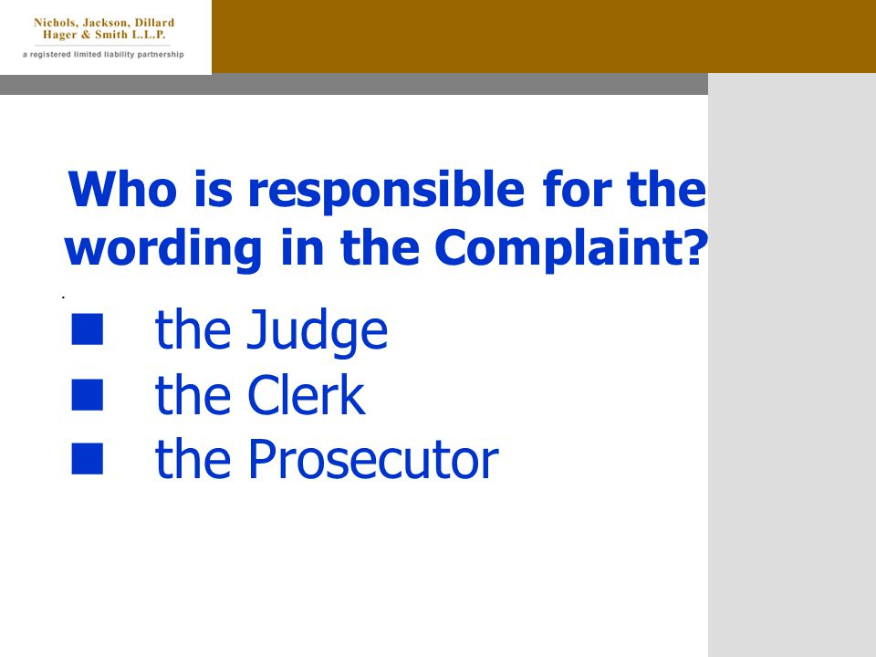 Who is responsible for the wording in the Complaint?. the Judge the Clerk the Prosecutor