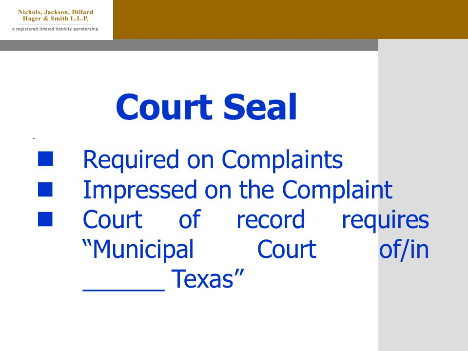 """Court Seal. Required on Complaints Impressed on the Complaint Court of record requires """"Municipal Court of/in ______ Texas"""""""