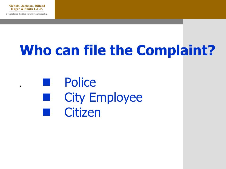 Who can file the Complaint?. Police City Employee Citizen