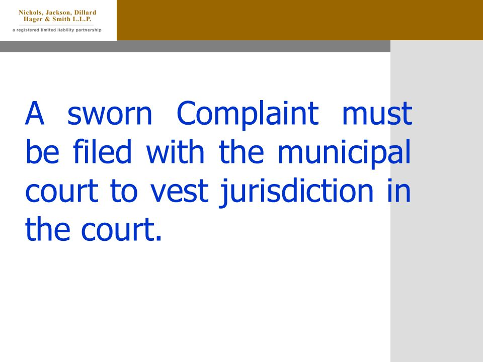 A sworn Complaint must be filed with the municipal court to vest jurisdiction in the court.