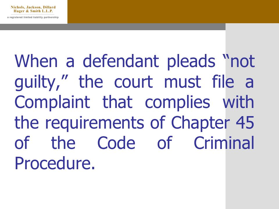 When a defendant pleads not guilty, the court must file a Complaint that complies with the requirements of Chapter 45 of the Code of Criminal Procedure.