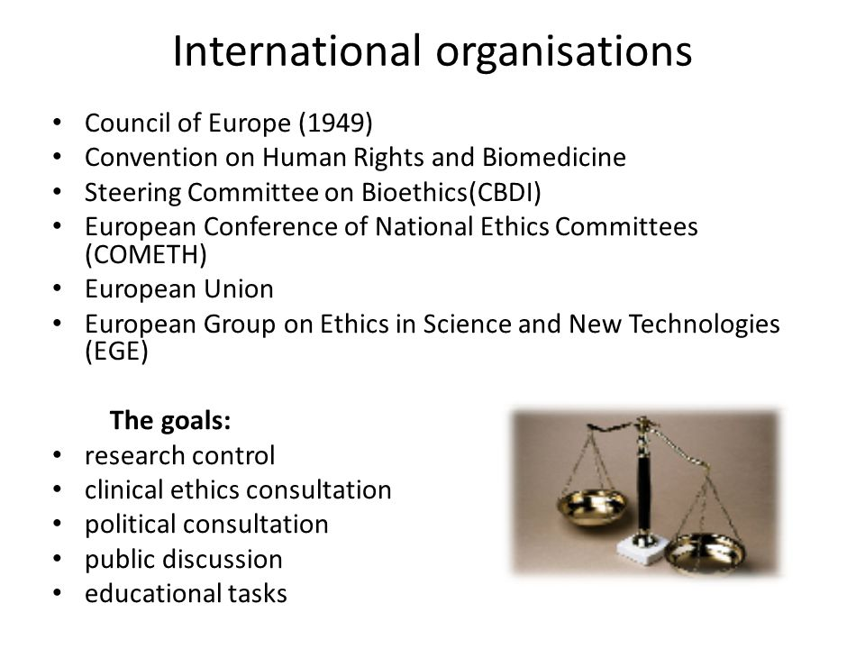 International organisations Council of Europe (1949) Convention on Human Rights and Biomedicine Steering Committee on Bioethics(CBDI) European Confere