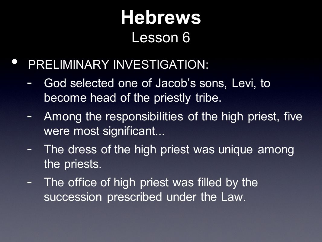 Hebrews Lesson 6 PRELIMINARY INVESTIGATION:  God selected one of Jacob's sons, Levi, to become head of the priestly tribe.