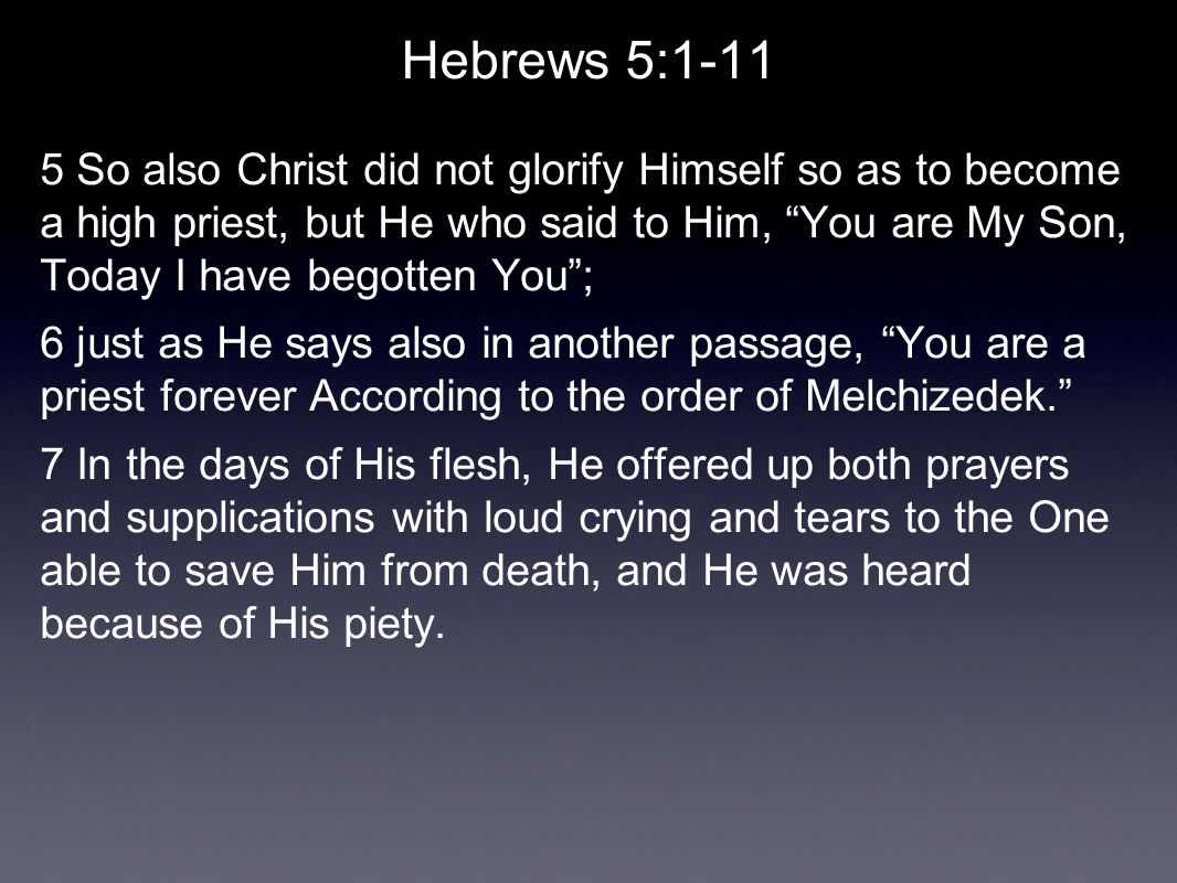 Hebrews 5:1-11 8 Although He was a Son, He learned obedience from the things which He suffered.