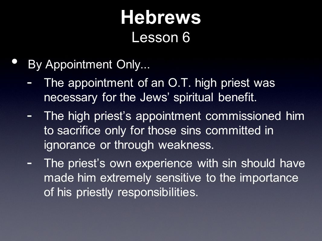 Hebrews Lesson 6 By Appointment Only...  The appointment of an O.T.