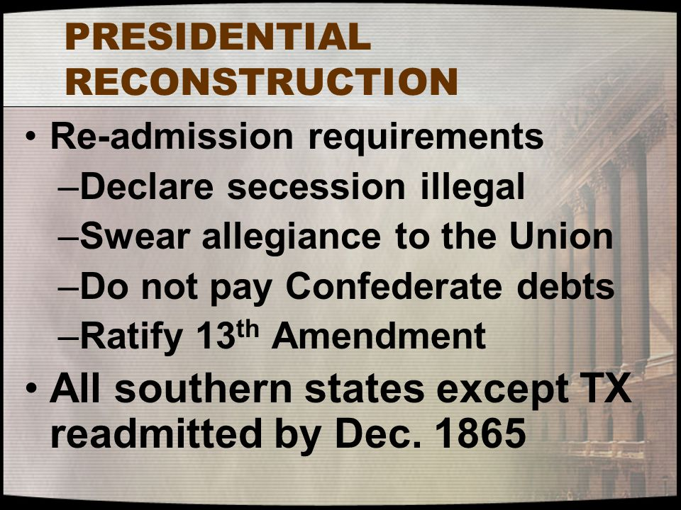TEN STATES UNDER MARTIAL LAW States that had not ratified the 14 th Amendment were divided into five military districts Military will oversee elections concerning new state constitutions and governments Once conditions met Reconstruction will be complete