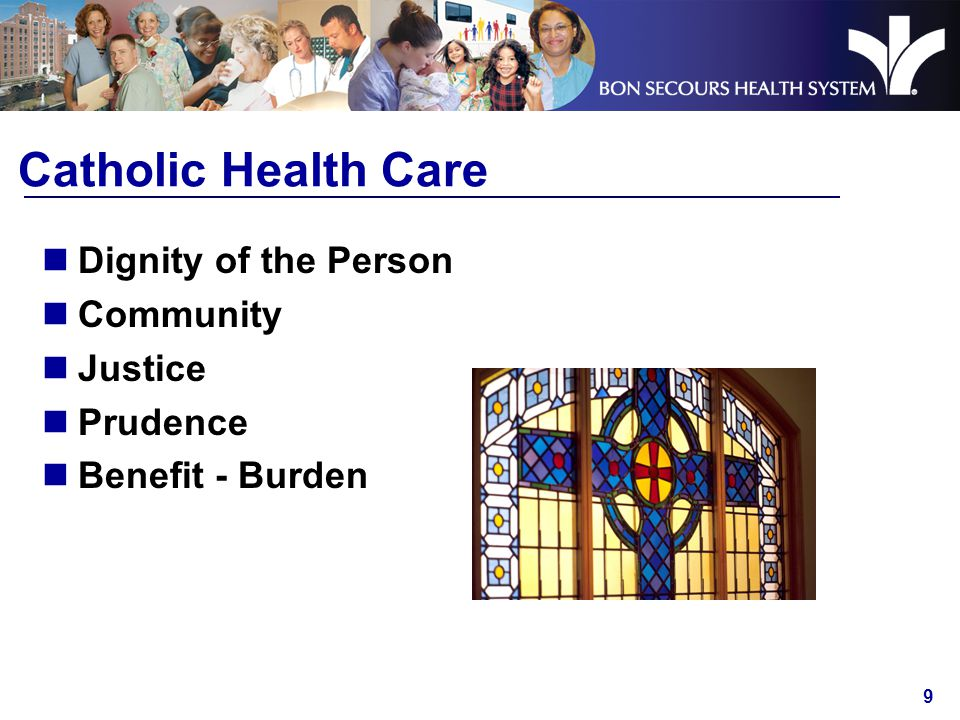 9 Catholic Health Care Dignity of the Person Community Justice Prudence Benefit - Burden