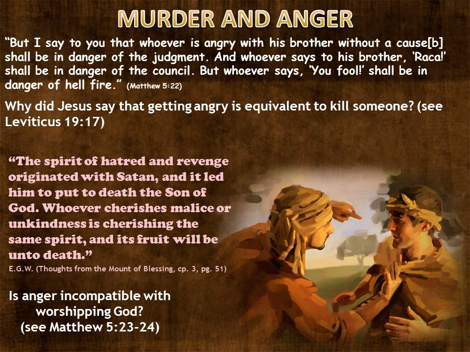 But I say to you that whoever is angry with his brother without a cause[b] shall be in danger of the judgment.