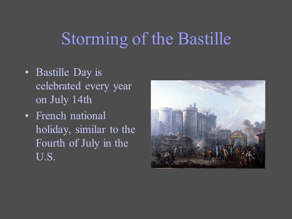 Storming of the Bastille Bastille Day is celebrated every year on July 14th French national holiday, similar to the Fourth of July in the U.S.