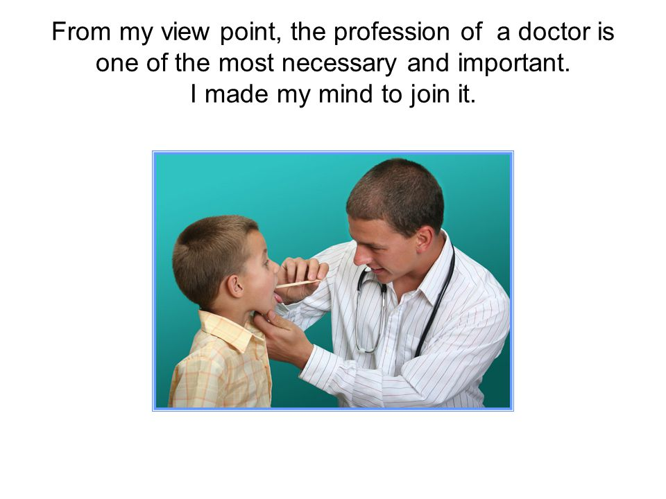 From my view point, the profession of a doctor is one of the most necessary and important.
