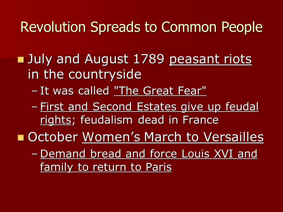 Revolution Spreads to Common People July and August 1789 peasant riots in the countryside July and August 1789 peasant riots in the countryside –It wa