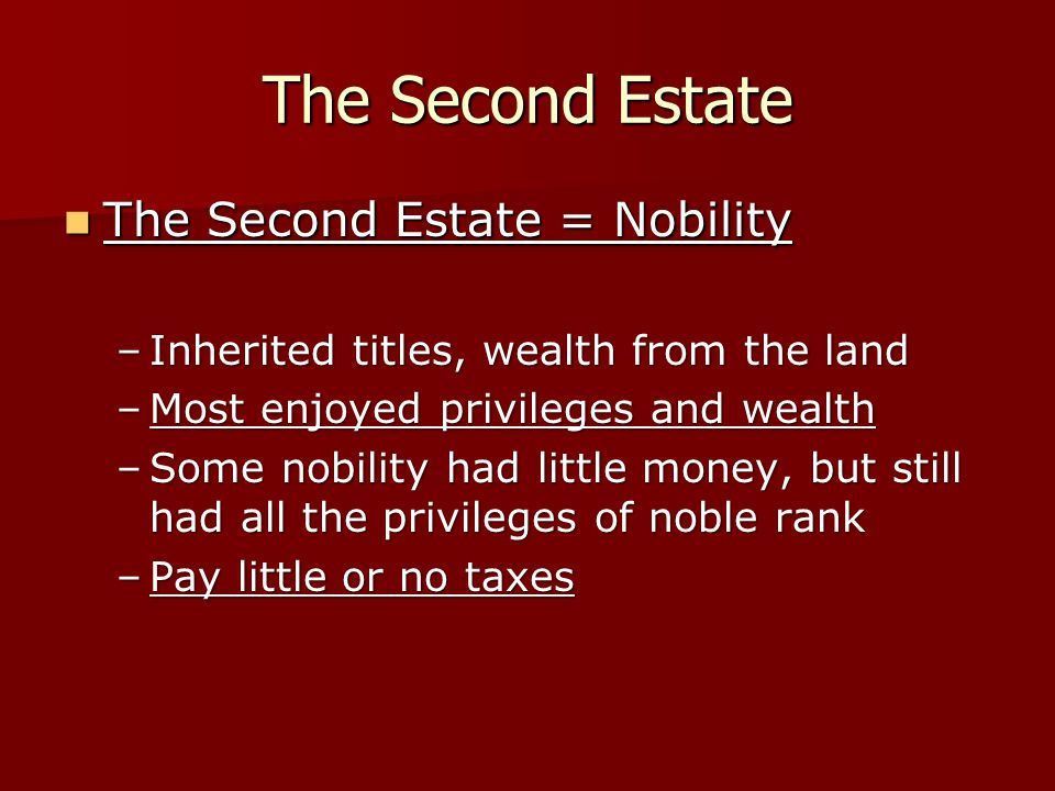 The Second Estate The Second Estate = Nobility The Second Estate = Nobility –Inherited titles, wealth from the land –Most enjoyed privileges and wealt