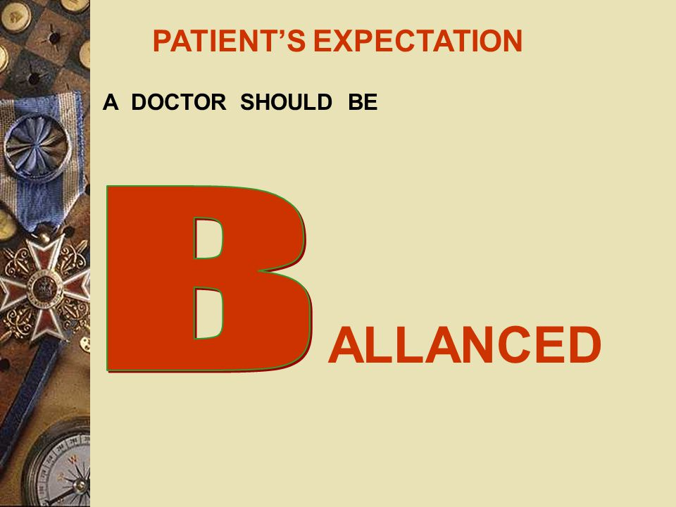 PATIENT'S EXPECTATION A DOCTOR SHOULD BE PPROCHABLE