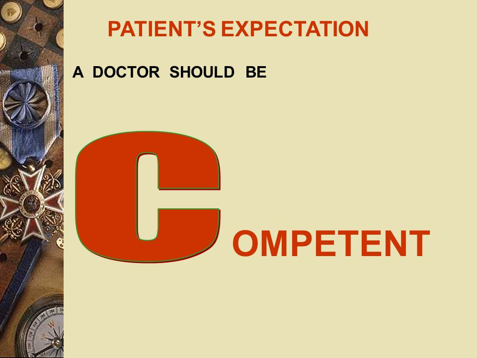 PATIENT'S EXPECTATION A DOCTOR SHOULD BE ALLANCED