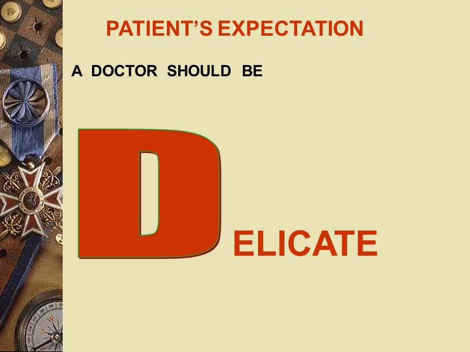 PATIENT'S EXPECTATION A DOCTOR SHOULD BE OMPETENT