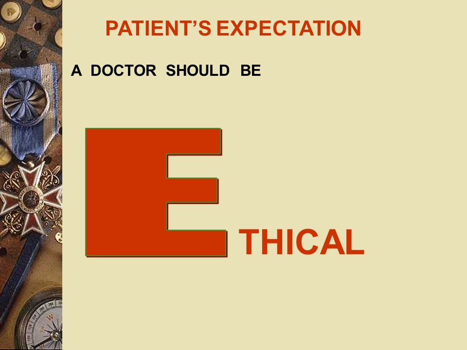 PATIENT'S EXPECTATION A DOCTOR SHOULD BE ELICATE