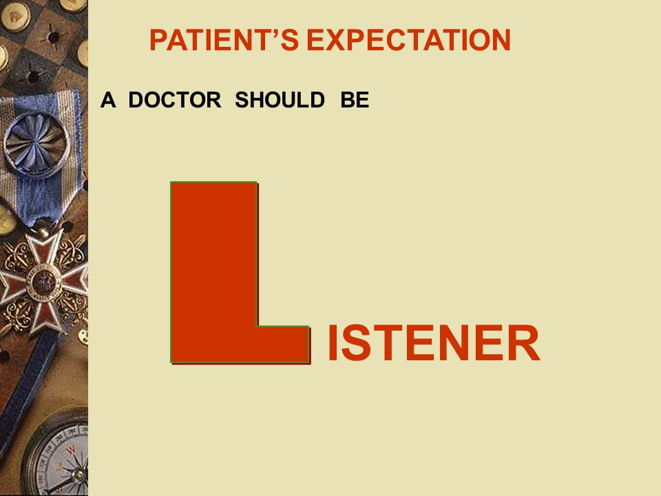 PATIENT'S EXPECTATION A DOCTOR SHOULD BE IND