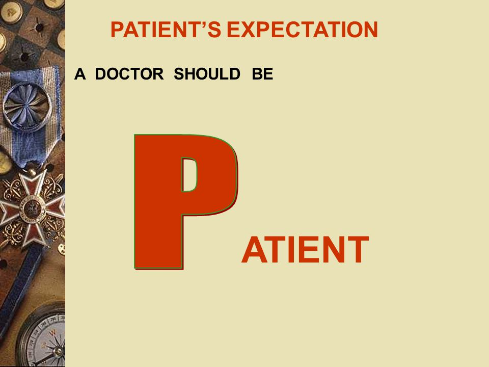 PATIENT'S EXPECTATION A DOCTOR SHOULD BE PEN MINDED