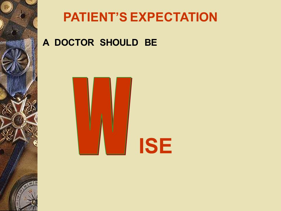PATIENT'S EXPECTATION A DOCTOR SHOULD BE IGILANT