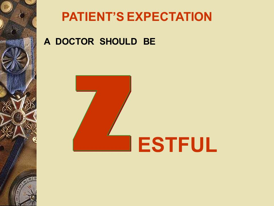 PATIENT'S EXPECTATION A DOCTOR SHOULD BE IELDING