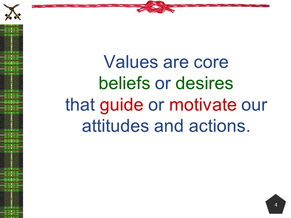 Values are core beliefs or desires that guide or motivate our attitudes and actions. 4