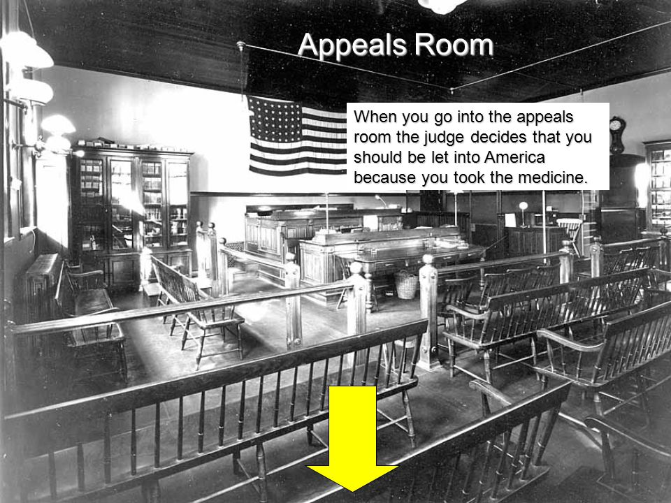 Appeals Room When you go into the appeals room the judge decides that you should be let into America because you took the medicine.