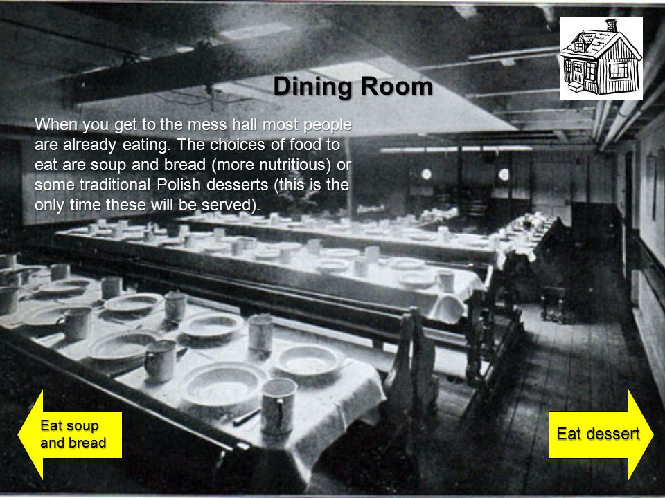 Dining Room When you get to the mess hall most people are already eating.