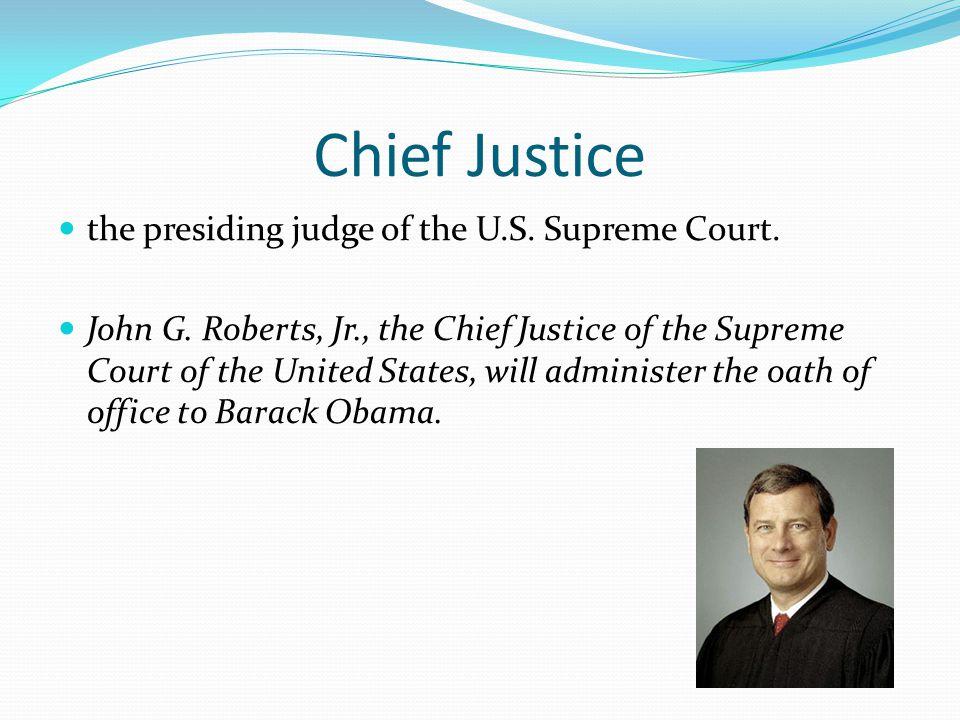 Chief Justice the presiding judge of the U.S. Supreme Court.