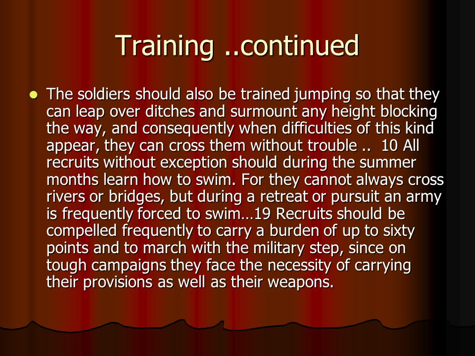 Training..continued The soldiers should also be trained jumping so that they can leap over ditches and surmount any height blocking the way, and consequently when difficulties of this kind appear, they can cross them without trouble..