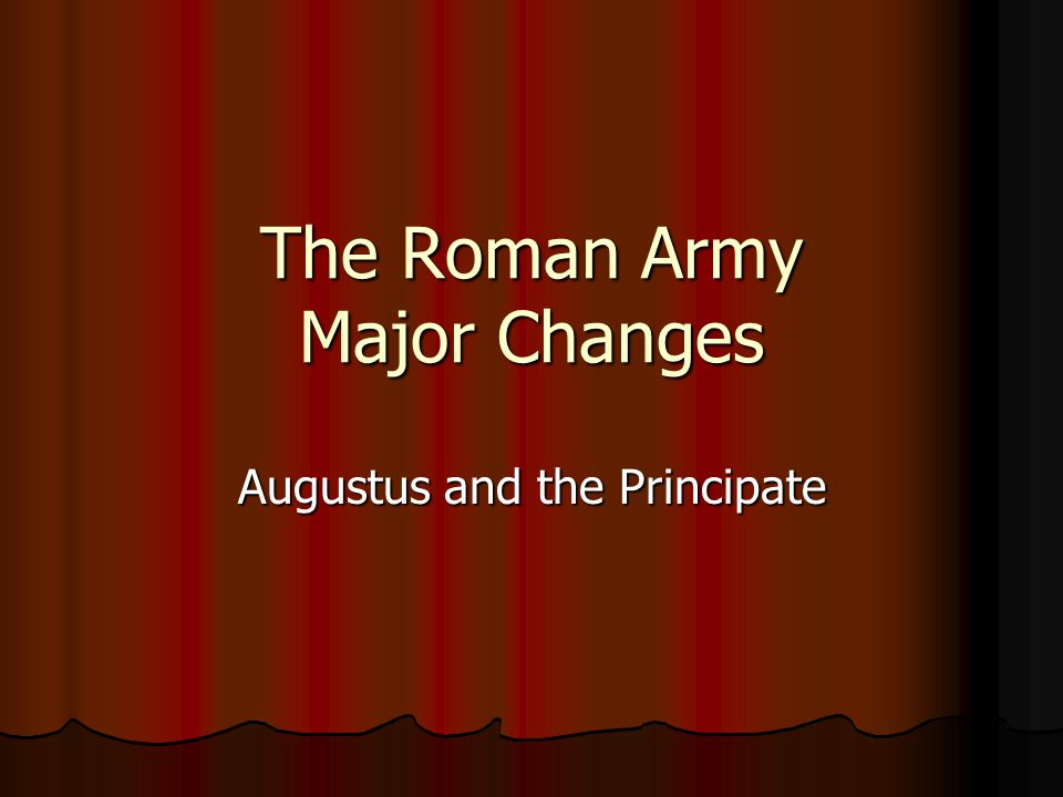 The Roman Army Major Changes Augustus and the Principate