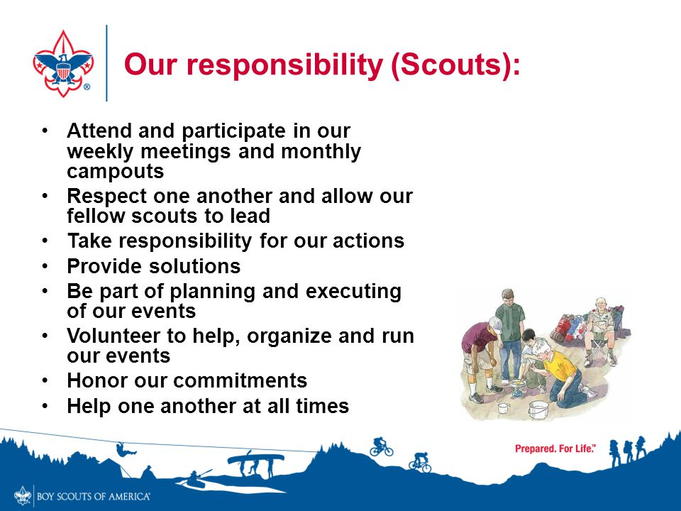 Our responsibility (Scouts): Attend and participate in our weekly meetings and monthly campouts Respect one another and allow our fellow scouts to lea