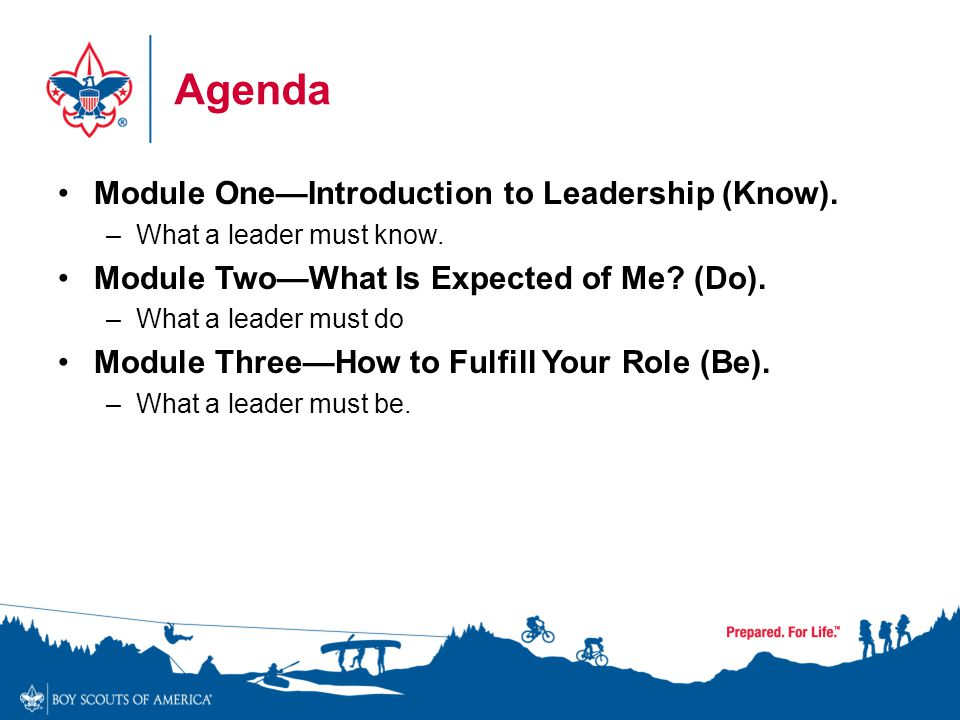 Agenda Module One—Introduction to Leadership (Know). –What a leader must know. Module Two—What Is Expected of Me? (Do). –What a leader must do Module