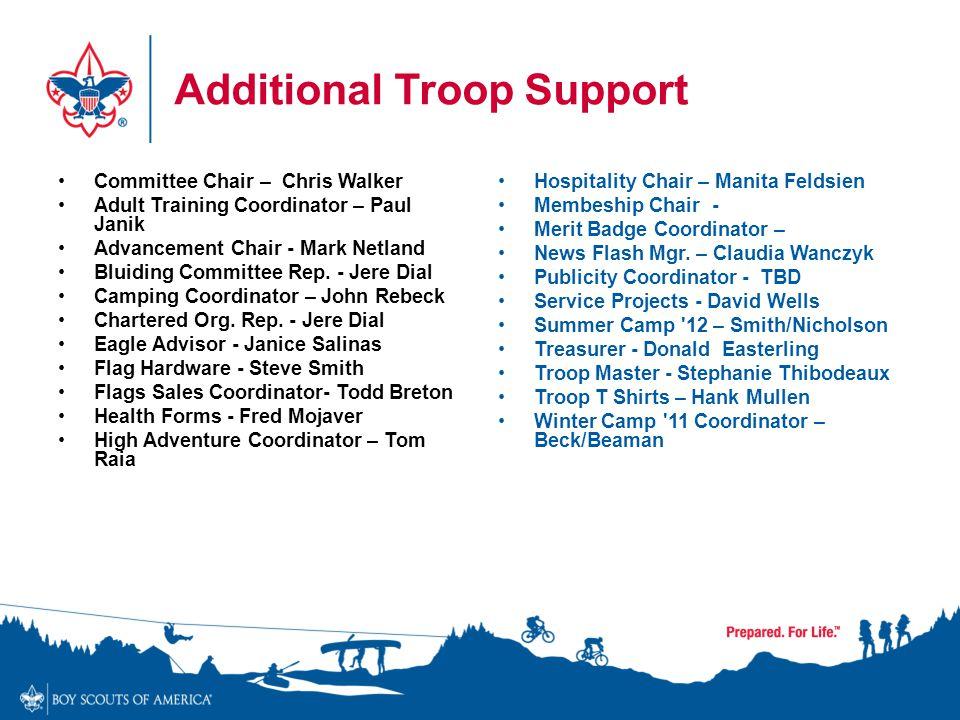 Additional Troop Support Committee Chair – Chris Walker Adult Training Coordinator – Paul Janik Advancement Chair - Mark Netland Bluiding Committee Re