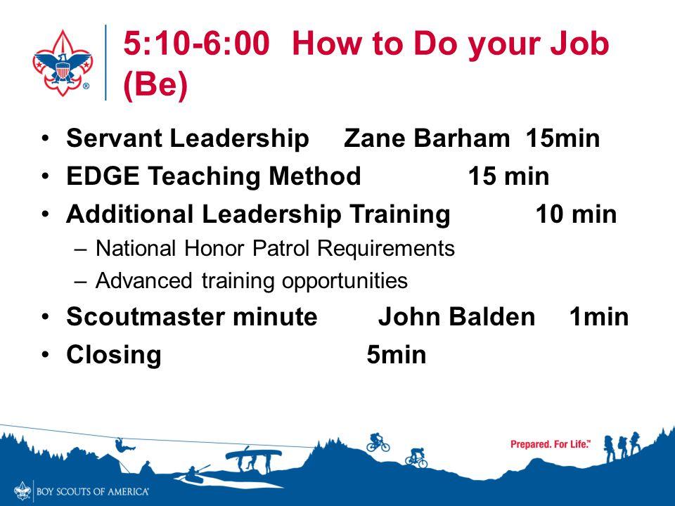 5:10-6:00How to Do your Job (Be) Servant LeadershipZane Barham 15min EDGE Teaching Method 15 min Additional Leadership Training 10 min –National Honor