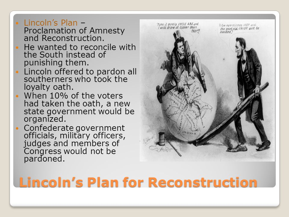 Lincoln's Plan for Reconstruction Lincoln's Plan – Proclamation of Amnesty and Reconstruction.
