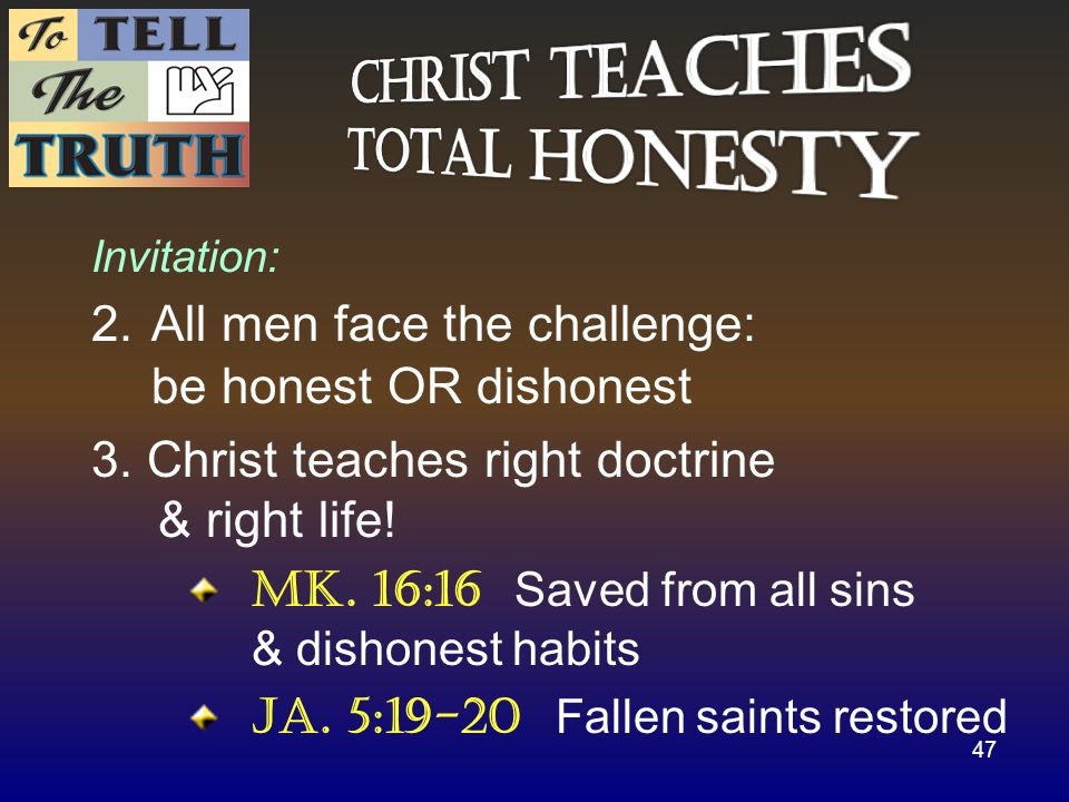 Invitation: 2. All men face the challenge: be honest OR dishonest 3.