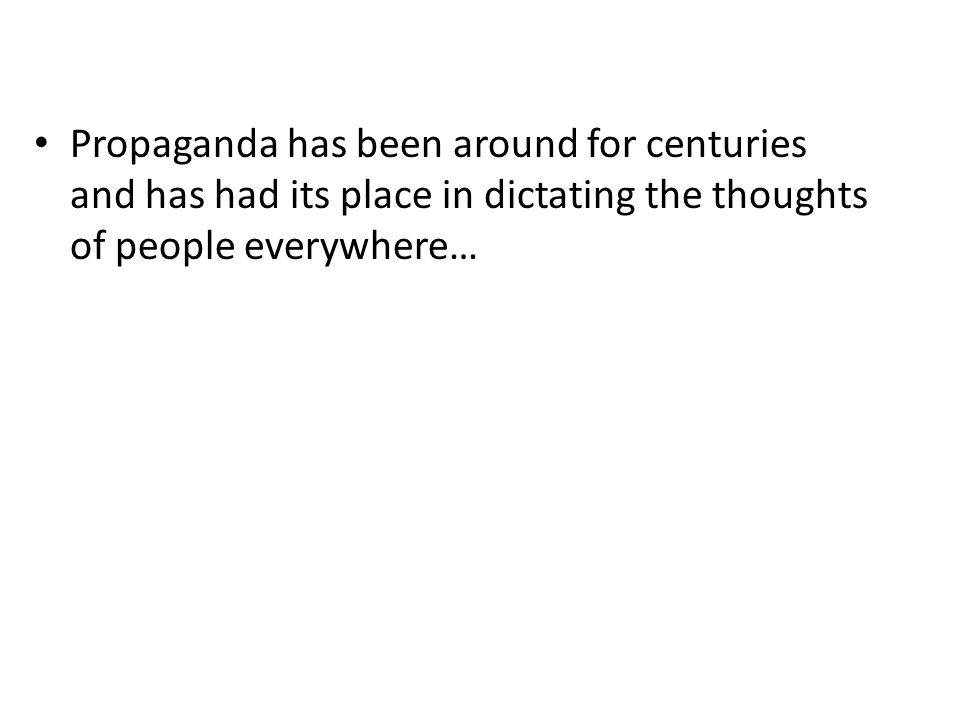 Propaganda has been around for centuries and has had its place in dictating the thoughts of people everywhere…