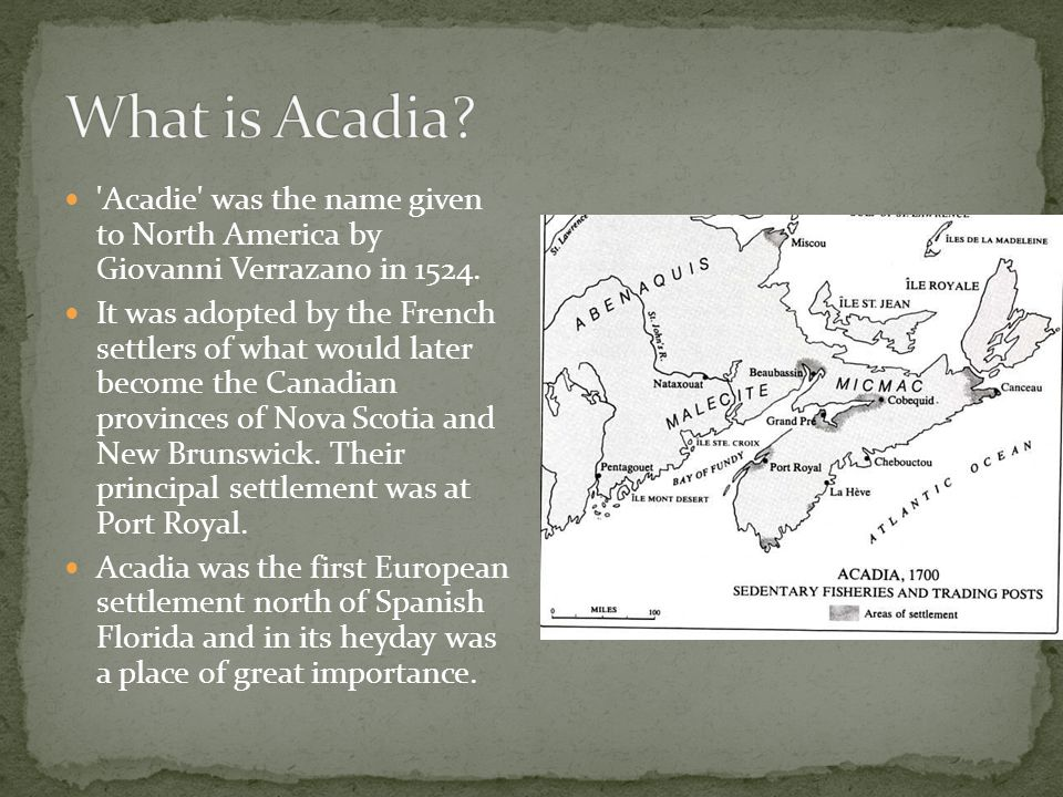 Acadie was the name given to North America by Giovanni Verrazano in 1524.