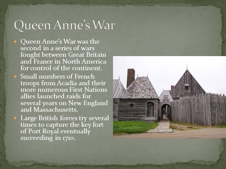 Queen Anne's War was the second in a series of wars fought between Great Britain and France in North America for control of the continent.