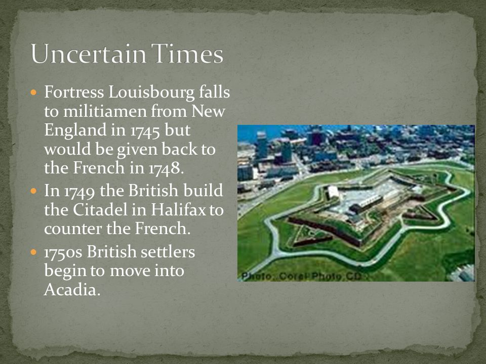 Fortress Louisbourg falls to militiamen from New England in 1745 but would be given back to the French in 1748.