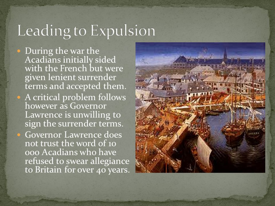 During the war the Acadians initially sided with the French but were given lenient surrender terms and accepted them.