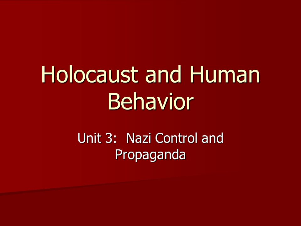 Holocaust and Human Behavior Unit 3: Nazi Control and Propaganda